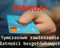 Uwaga! Tymczasowe zawieszenie płatności bezgotówkowych!