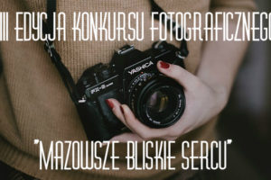 """XIII edycja konkursu fotograficznego """"Mazowsze bliskie sercu"""""""