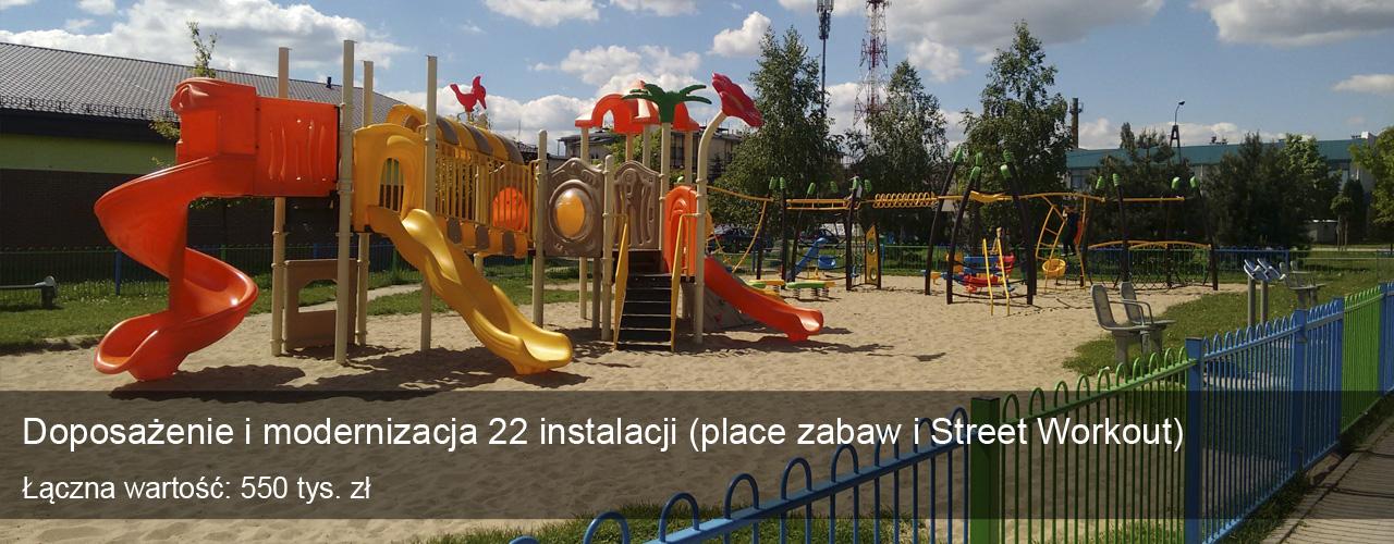 Doposażenie i modernizacja 22 instalacji, place zabaw i street workout