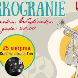 """Zapraszamy na """"Parkogranie"""" 25 sierpnia! Wystąpi Drabina Jakuba Trio."""