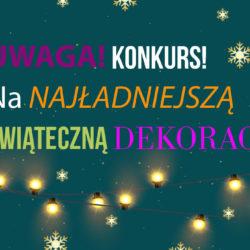 Szukamy najpiękniejszej świątecznej dekoracji!