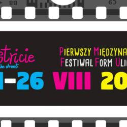 """Pierwszy Międzynarodowy Festiwal Form Ulicznych """"n@stricie"""""""