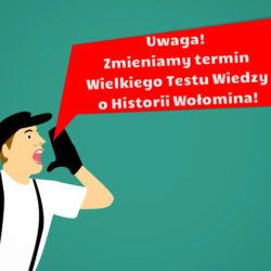Zmiana terminu Wielkiego Testu Wiedzy o Historii Wołomina!