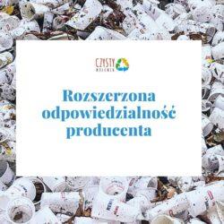 Czym jest rozszerzona odpowiedzialność producentów?