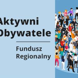 Fundusz Regionalny - Program Aktywni Obywatele