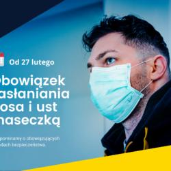 Na zdjeciu mężczyzna w maseczcie ochronnej oraz napis: Obowiązek zasłaniania nosa i ust maseczką. Od 27 lutego.
